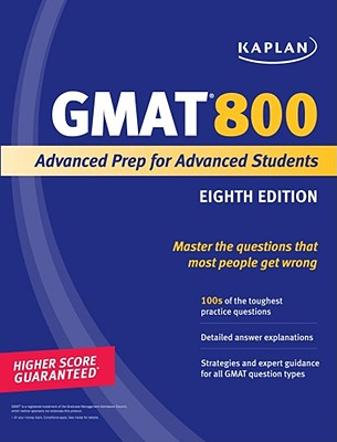 Kaplan GMAT 800: Advanced Prep for Advanced Students - Kaplan, and Goodman, Eric
