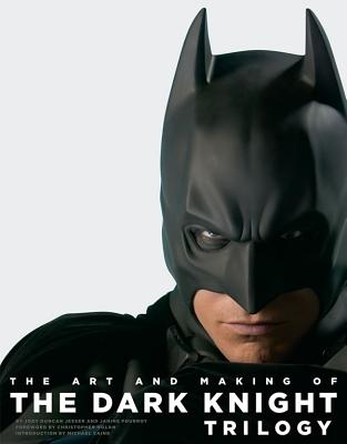 The Art and Making of the Dark Knight Trilogy - Jesser, Jody Duncan, and Pourroy, Janine, and Nolan, Christopher (Foreword by)