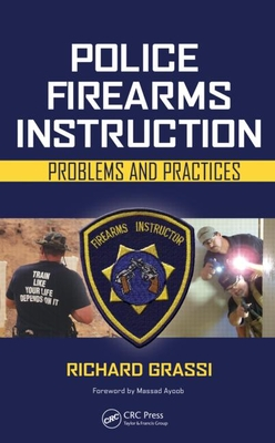 Police Firearms Instruction: Problems and Practices - Grassi, Richard, and Ayoob, Massad (Foreword by)