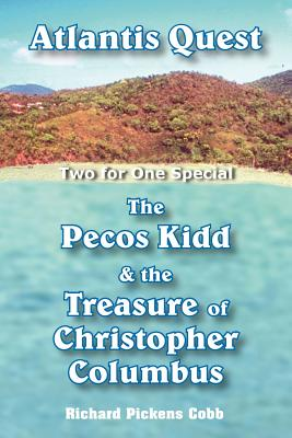Atlantis Quest and the Pecos Kidd and the Treasure of Christopher Columbus - Cobb, Richard Pickens
