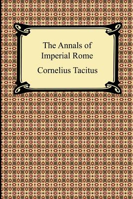 The Annals of Imperial Rome - Tacitus, Cornelius Annales B, and Church, Alfred John (Translated by), and Brodbribb, William Jackson (Translated by)