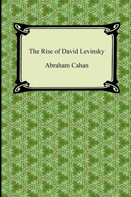 The Rise of David Levinsky - Cahan, Abraham