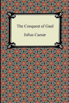 The Conquest of Gaul - Caesar, Julius, and Macdevitt, W A