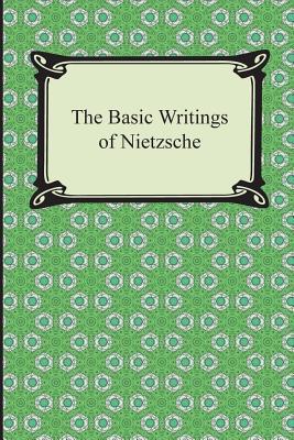 The Basic Writings of Nietzsche - Nietzsche, Friedrich Wilhelm