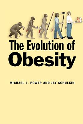 The Evolution of Obesity - Power, Michael L, Dr., and Schulkin, Jay