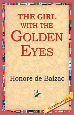 The Girl with the Golden Eyes - De Balzac, Honore, and 1stworld Library (Editor)