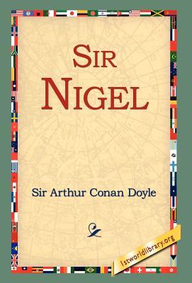 Sir Nigel - Doyle, Arthur Conan, Sir, and 1st World Library (Editor), and 1stworld Library (Editor)