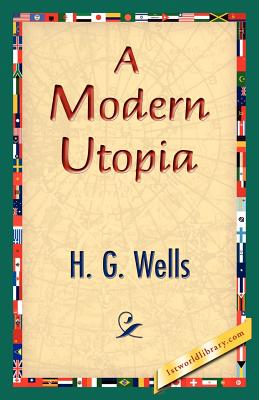 A Modern Utopia - Wells, H G, and 1stworld Library (Editor)