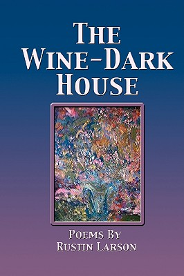 The Wine-Dark House - Larson, Rustin, and 1st World Library (Editor), and 1st World Publishing (Creator)