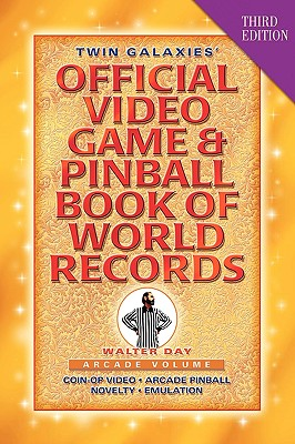 Twin Galaxies' Official Video Game & Pinball Book of World Records; Arcade Volume, Third Edition - Day, Walter, and 1stworld Library, Library (Editor), and 1st World Publishing (Creator)