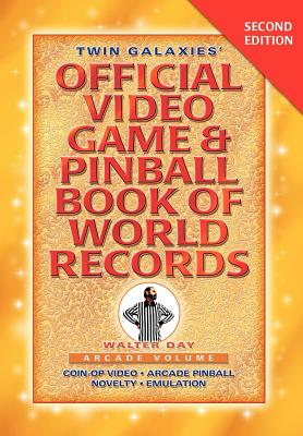 Twin Galaxies' Official Video Game & Pinballbook of World Records; Arcade Volume, Second Edition - Day, Walter, and 1st World Library (Editor), and 1stworld Library (Editor)
