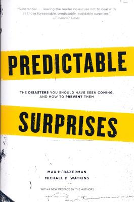 Predictable Surprises: The Disasters You Should Have Seen Coming, and How to Prevent Them - Bazerman, Max H, and Watkins, Michael