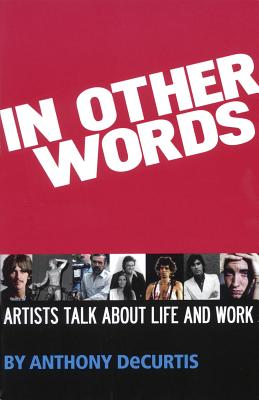 In Other Words: Artists Talk about Life and Work - DeCurtis, Anthony, Professor