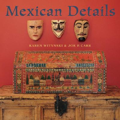 Mexican Details - Witynski, Karen (Photographer), and Carr, Joe P