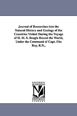 Journal of Researches Into the Natural History and Geology of the Countries Visited During the Voyage of H. M. S. Beagle Round the World, Under the Command of Capt. Fitz Roy, R.N., - Darwin, Charles, Professor