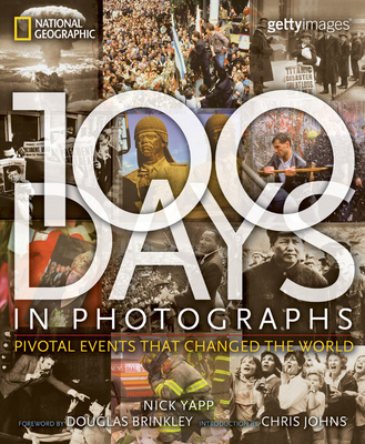 100 Days in Photographs: Pivotal Events That Changed the World - Yapp, Nick, and Brinkley, Douglas, Professor (Foreword by), and Johns, Chris (Introduction by)