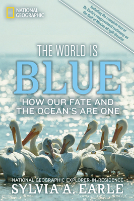 The World Is Blue: How Our Fate and the Ocean's Are One - Earle, Sylvia, and McKibben, Bill (Foreword by)