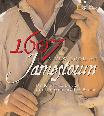 1607: A New Look at Jamestown - Lange, Karen E (Editor), and Block, Ira (Photographer), and Kelso, William M (Foreword by)