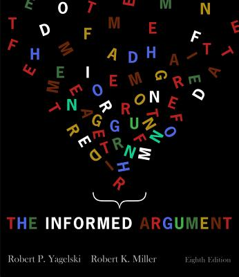 The Informed Argument - Yagelski, Robert P, and Miller, Robert Keith, and Crouse-Powers, Amy J