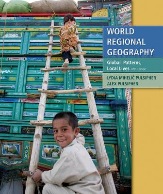 World Regional Geography: Global Patterns, Local Lives - Pulsipher, Lydia Mihelic, and Pulsipher, Alex