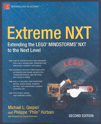 Extreme NXT: Extending the LEGO MINDSTORMS NXT to the Next Level - Gasperi, Michael, and Hurbain, Philippe E
