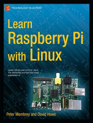 Learn Raspberry Pi with Linux - Membrey, Peter, and Hows, David