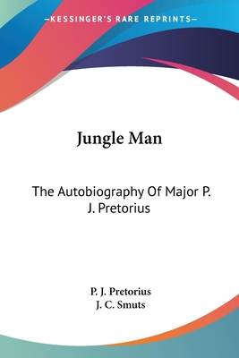Jungle Man: The Autobiography of Major P. J. Pretorius - Pretorius, P J, and Smuts, J C (Foreword by)
