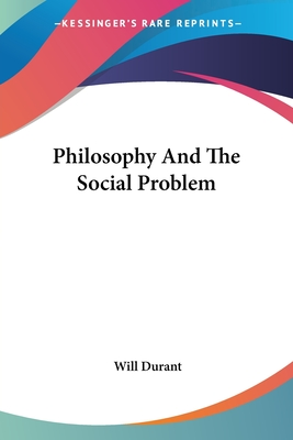 Philosophy and the Social Problem - Durant, Will