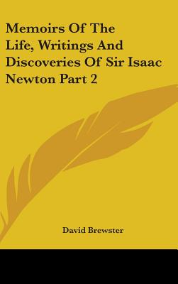 Memoirs of the Life, Writings and Discoveries of Sir Isaac Newton Part 2 - Brewster, David, Sir
