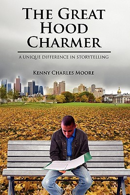 The Great Hood Charmer: A Unique Difference in Storytelling - Moore, Kenny Charles