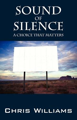 Sound of Silence: A Choice That Matters - Williams, Chris