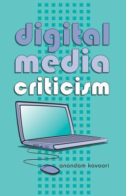 Digital Media Criticism - Kavoori, Anandam P