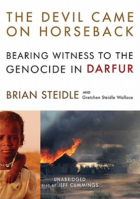 The Devil Came on Horseback: Bearing Witness to the Genocide in Darfur - Steidle, Brian, and Wallace, Gretchen Steidle, and Cummings, Jeff (Read by)