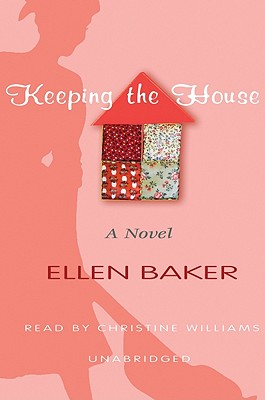 Keeping the House - Baker, Ellen, and Williams, Christine (Read by)
