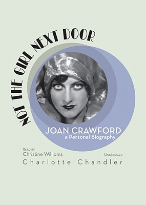 Not the Girl Next Door: Joan Crawford, a Personal Biography - Chandler, Charlotte, and Williams, Christine (Read by)