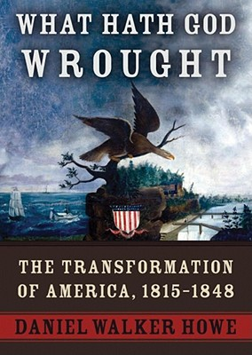 What Hath God Wrought, Part 2: The Transformation of America, 1815-1848 - Howe, Daniel Walker, and Cullen, Patrick (Read by)