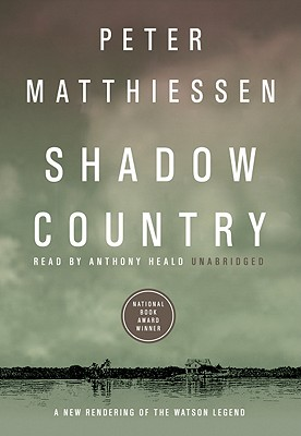 Shadow Country, part 1: A New Rendering of the Watson Legend - Matthiessen, Peter, and Heald, Anthony (Read by)