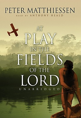 At Play in the Fields of the Lord - Matthiessen, Peter, and Heald, Anthony (Read by)