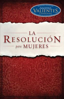 La Resolucion Para Mujeres - Shirer, Priscilla, and Kendrick, Alex (Foreword by), and Kendrick, Stephen (Foreword by)