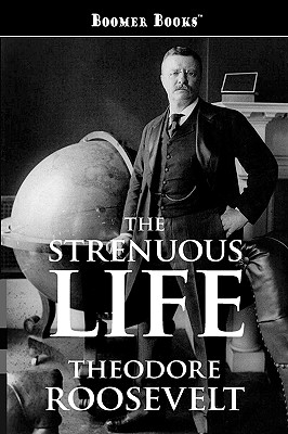 The Strenuous Life - Roosevelt, Theodore, IV