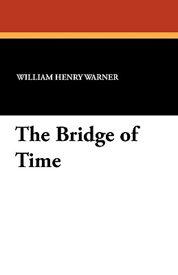 The Bridge of Time - Warner, William Henry