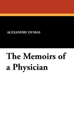 The Memoirs of a Physician - Dumas, Alexandre