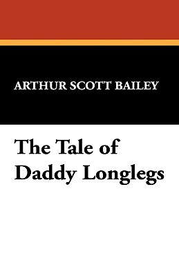 The Tale of Daddy Longlegs - Bailey, Arthur Scott