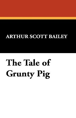 The Tale of Grunty Pig - Bailey, Arthur Scott