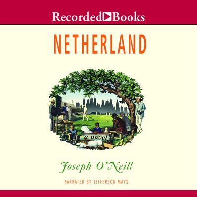 Netherland - O'Neill, Joseph, and Mays, Jefferson (Narrator)