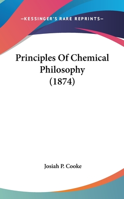 Principles of Chemical Philosophy - Cooke, Josiah Parsons, Jr.