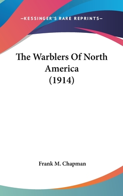 The Warblers of North America - Chapman, Frank M