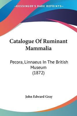 Catalogue of Ruminant Mammalia: Pecora, Linnaeus in the British Museum (1872) - Gray, John Edward