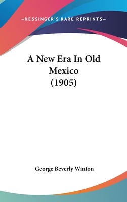 A New Era in Old Mexico - Winton, George Beverly