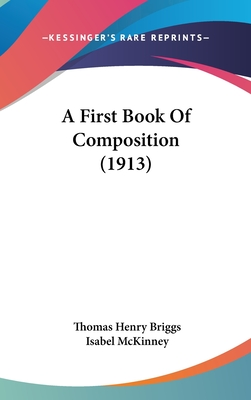 A First Book of Composition (1913) - Briggs, Thomas Henry, and McKinney, Isabel